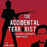 The Accidental Terrorist: A California Accountant's Coup d'Etat