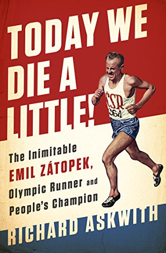 Download Today We Die a Little!: The Inimitable Emil Zátopek, the Greatest Olympic Runner of All Time