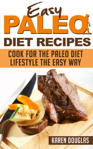Paleo Recipes Cookbook: Learn How to Cook 60+ Easy Paleo Diet Recipes by Karen Douglas