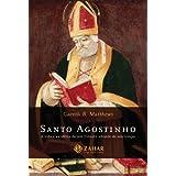 Santo Agostinho: a vida e as idéias de um filósofo adiante do seu tempo