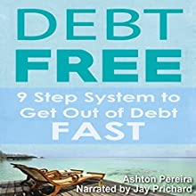 Debt-Free: 9 Step System to Get out of Debt Fast and Have Financial Freedom: The Quickest Way to Get out of Debt Forever (       UNABRIDGED) by Ashton Pereira Narrated by Jay Prichard
