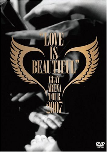 """GLAY ARENA TOUR 2007""""LOVE IS BEAUTIFUL""""-COMPLETE EDITION- [DVD]"""
