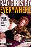 Jennifer Scanlon Bad Girls Go Everywhere: The Life of Helen Gurley Brown