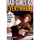 Bad Girls Go Everywhere: The Life of Helen Gurley Brownby Jennifer Scanlon