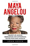 img - for Maya Angelou: Greatest Life Lessons, Observations And Motivational Quotes From Maya Angelou (I Know Why The Caged Bird Sings, Letter To My Daughter) book / textbook / text book
