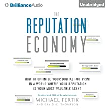 The Reputation Economy: How to Optimize Your Digital Footprint in a World Where Your Reputation Is Your Most Valuable (       UNABRIDGED) by Michael Fertik, David C. Thompson Narrated by Jeff Cummings
