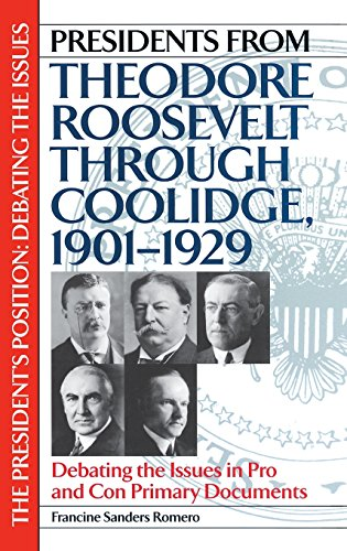Presidents from Theodore Roosevelt through Coolidge, 1901-1929: Debating the Issues in Pro and Con Primary Documents (Th
