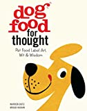 img - for Dog Food for Thought: Pet Food Label Art, Wit & Wisdom book / textbook / text book