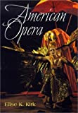img - for American Opera (Music in American Life) by Elise K. Kirk (2001-04-23) book / textbook / text book