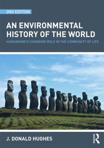 An Environmental History of the World: Humankind's Changing Role in the Community of Life (Routledge Studies in Physical Geography and Evironment)