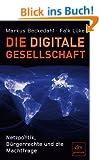 Die digitale Gesellschaft: Netzpolitik, B�rgerrechte und die Machtfrage