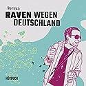 Raven wegen Deutschland Hörbuch von Torsun Burkhardt, Daniel Kulla Gesprochen von: Torsun Burkhardt