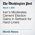 Iran's Moderates Cement Election Gains in Setback for Hard-Liners | Brian Murphy