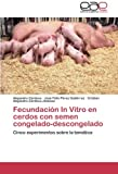img - for Fecundaci n In Vitro en cerdos con semen congelado-descongelado: Cinco experimentos sobre la tem tica (Spanish Edition) book / textbook / text book