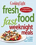 Cooking Light Fresh Food Fast Weeknight Meals: Over 280 Incredible Supper Solutions