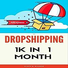 Dropshipping: 1K in 1 Month | Livre audio Auteur(s) : Scott Walker Narrateur(s) : Evan Schmitt
