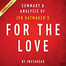 For the Love, by Jen Hatmaker: Summary & Analysis: Fighting for Grace in a World of Impossible Standards (       UNABRIDGED) by  Instaread Narrated by Michael Gilboe