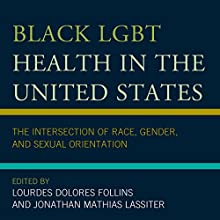 Black LGBT Health in the United States: The Intersection of Race, Gender, and Sexual Orientation | Livre audio Auteur(s) : Lourdes Dolores Follins, Jonathan Mathias Lassiter Narrateur(s) : Laila Berzins, Brian J. Patterson