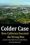 Colder Case: How California Executed the Wrong Man and Left a Serial Killer Free to Stalk Children