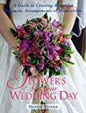 img - for Flowers for Your Wedding Day: A Guide to Creating Beautiful Bouquets, Arrangement, & Decorations by Diana Tonks (1997-03-03) book / textbook / text book