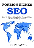 Foreign Niches SEO (2016): How To Make A Killing In The Foreign Affiliate Market In 14 Days Or Less