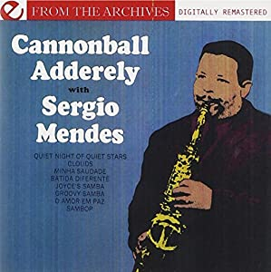 Cannonball Adderley With Sergio Mendes - From The Archives (Digitally Remastered)