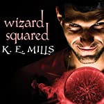 Wizard Squared: Rogue Agent, Book 3 (       UNABRIDGED) by K. E. Mills Narrated by Stephen Hoye
