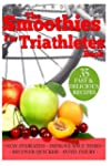 Smoothies for Triathletes: Recipes an...