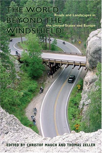 The World beyond the Windshield: Roads and Landscapes in the United States and Europe