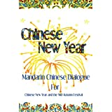 Chinese New Year: Mandarin Chinese Dialogue for the Chinese New Year and the Mid-Autumn Festival