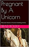 Pregnant By A Unicorn: Reluctant beast on human breeding erotica