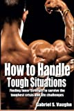How to handle tough situations: Finding Inner Strength to survive the toughest crisis and life challenges