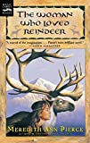 The Woman Who Loved Reindeer (0152017992) by Pierce, Meredith Ann