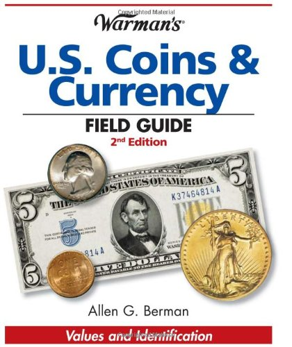 Warman's U.S. Coins & Currency Field Guide: Values and Identification (Warmans U S Coins and Currency Field Guide)