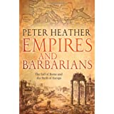 Empires and Barbarians: The Fall of Rome and the Birth of Europe ~ Peter Heather