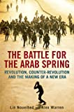 img - for The Battle for the Arab Spring: Revolution, Counter-Revolution and the Making of a New Era book / textbook / text book