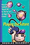 Playing the Future: How Kids' Culture Can Teach Us to Thrive in an Age of Chaos (0060173106) by Rushkoff, Douglas