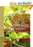 Alles �ber Heilpflanzen: Erkennen, anwenden und gesund bleiben