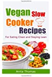 Vegan Slow Cooker Recipes: For Eating Clean and Staying Lean