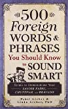 img - for 500 Foreign Words and Phrases You Should Know to Sound Smart: Terms to Demonstrate Your Savoir Faire, Chutzpah, and Bravado book / textbook / text book