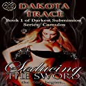 Seducing the Sword (       UNABRIDGED) by Dakota Trace Narrated by Sabrina Manx