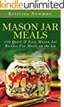 Mason Jar Meals: 100 Quick & Easy Mas...