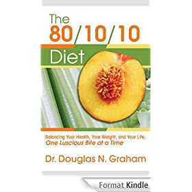 The 80/10/10 Diet: Balancing Your Health, Your Weight, and Your Life, One Luscious Bite at a Time (English Edition)