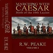 Marching with Caesar: Birth of the 10th Legion | [R.W. Peake]