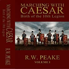 Marching with Caesar: Birth of the 10th Legion Audiobook by R.W. Peake Narrated by Simon Burdett