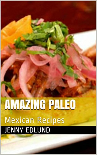 Amazing Paleo: Mexican Recipes by Jenny Edlund