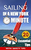 img - for Sailing: In a New York Minute (20 Essential Tips Every Beginner Sailor Needs to Know in Order to Survive Your Maiden voyage) book / textbook / text book