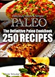 img - for The Definitive Paleo CookBook - 250 Truly Paleo-Friendly Recipes | Delicious, Quick & Simple Recipes book / textbook / text book