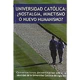 Universidad Católica: ¿Nostalgia, Mimetismo O Nuevo Humanismo?