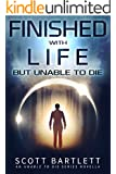 Finished with Life but Unable to Die (Unable to Die Novella, Book 1)